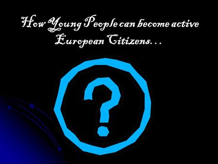 How Young People can become active European Citizens…