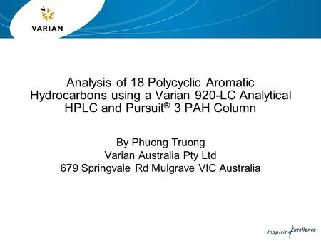 Analysis of 18 Polycyclic Aromatic Hydrocarbons using a Varian 920-LC Analytical HPLC and Pursuit ® 3 PAH Column By Phuong Truong Varian Australia Pty.