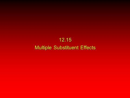 12.15 Multiple Substituent Effects. all possible EAS sites may be equivalent The Simplest Case AlCl 3 O CH 3 COCCH 3 O+ CH 3 CCH 3 O99%