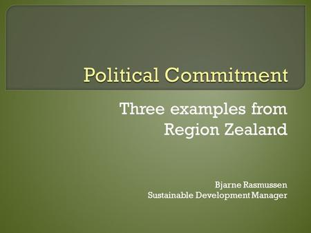 Three examples from Region Zealand Bjarne Rasmussen Sustainable Development Manager.