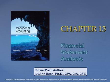 CHAPTER 13 PowerPoint Author: LuAnn Bean, Ph.D., CPA, CIA, CFE Copyright © 2014 McGraw-Hill Education. All rights reserved. No reproduction or distribution.