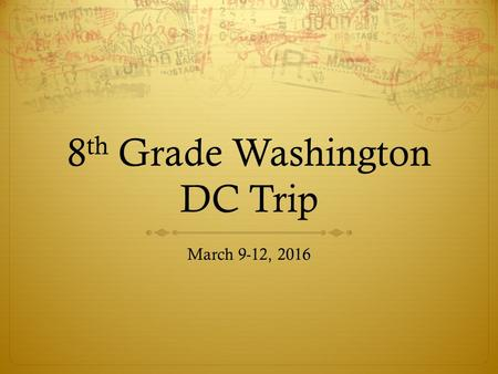 8 th Grade Washington DC Trip March 9-12, 2016. New DC Website 