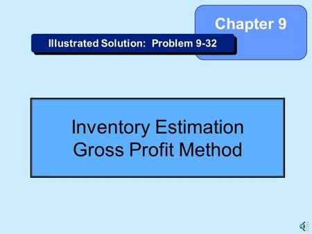 9-1 Inventory Estimation Gross Profit Method Chapter 9 Illustrated Solution: Problem 9-32.