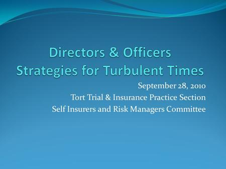 September 28, 2010 Tort Trial & Insurance Practice Section Self Insurers and Risk Managers Committee.