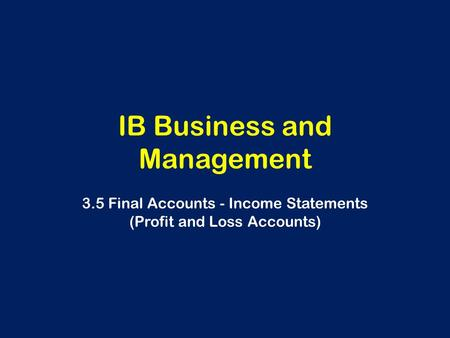 IB Business and Management 3.5 Final Accounts - Income Statements (Profit and Loss Accounts)