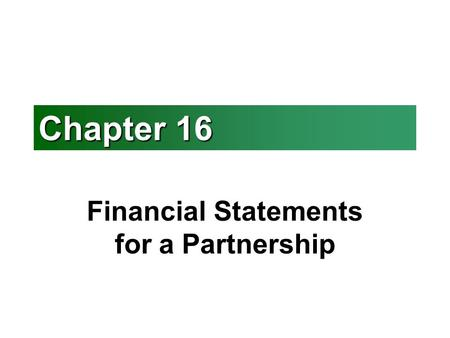 Chapter 16 Financial Statements for a Partnership.