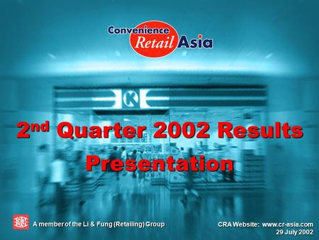 2 nd Quarter 2002 Results Presentation A member of the Li & Fung (Retailing) Group CRA Website: www.cr-asia.com 29 July 2002.