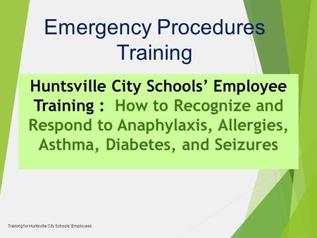Emergency Procedures Training Huntsville City Schools' Employee Training : How to Recognize and Respond to Anaphylaxis, Allergies, Asthma, Diabetes, and.