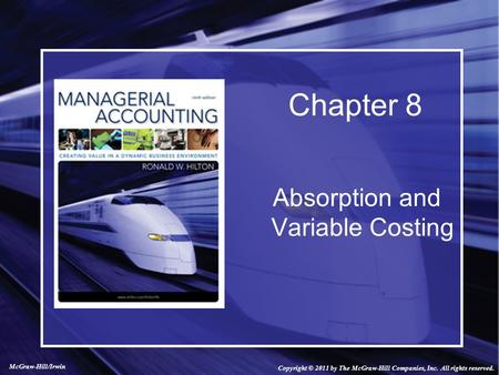 Absorption and Variable Costing Chapter 8 Copyright © 2011 by The McGraw-Hill Companies, Inc. All rights reserved. McGraw-Hill/Irwin.