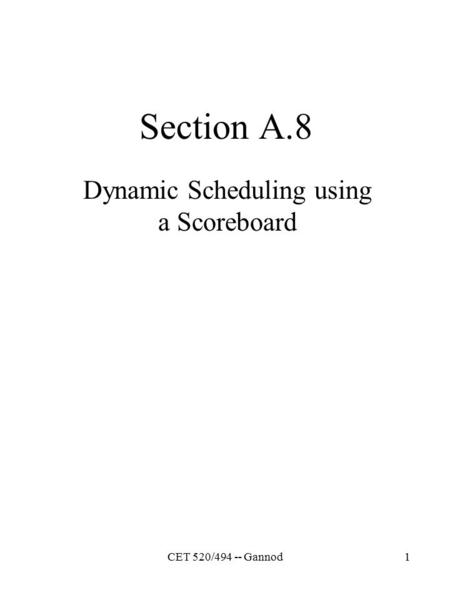 CET 520/494 -- Gannod1 Section A.8 Dynamic Scheduling using a Scoreboard.