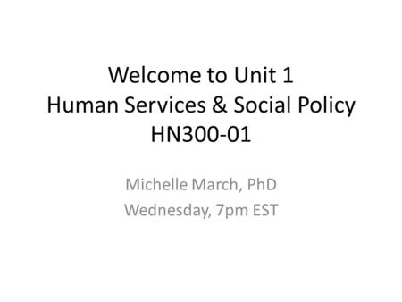 Welcome to Unit 1 Human Services & Social Policy HN300-01