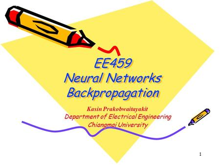 1 EE459 Neural Networks Backpropagation Kasin Prakobwaitayakit Department of Electrical Engineering Chiangmai University.