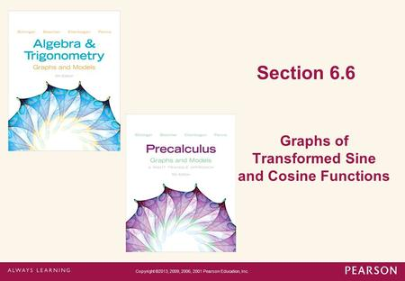Section 6.6 Graphs of Transformed Sine and Cosine Functions Copyright ©2013, 2009, 2006, 2001 Pearson Education, Inc.
