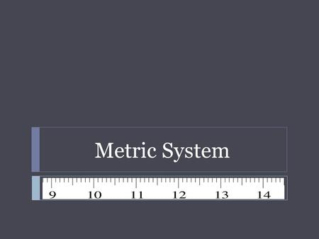 Metric System.  SI - International System of Units  Based on multiples of 10  Common metric prefixes mega- (M) 1 000 000 x kilo- (k)1 000 x hecto-