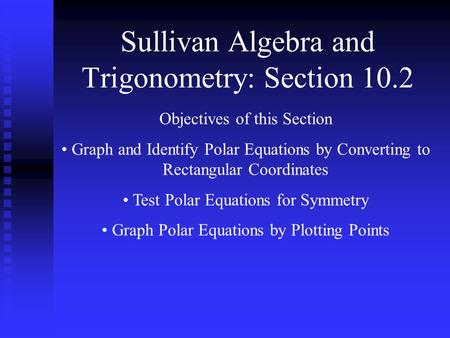 Sullivan Algebra and Trigonometry: Section 10.2 Objectives of this Section Graph and Identify Polar Equations by Converting to Rectangular Coordinates.
