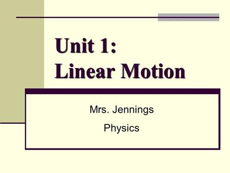 Unit 1: Linear Motion Mrs. Jennings Physics. 2 Physics Comp Book UNIT 1: Linear Motion BIG!) p. 1 Copy GPS listed on the LTA. Circle the verbs;