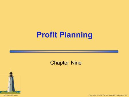 Copyright © 2008, The McGraw-Hill Companies, Inc.McGraw-Hill/Irwin Chapter Nine Profit Planning.