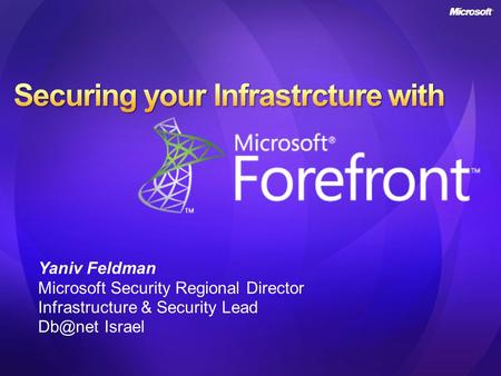 Yaniv Feldman Microsoft Security Regional Director Infrastructure & Security Lead Israel.