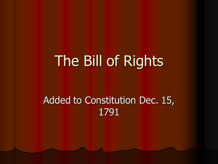 The Bill of Rights Added to Constitution Dec. 15, 1791.