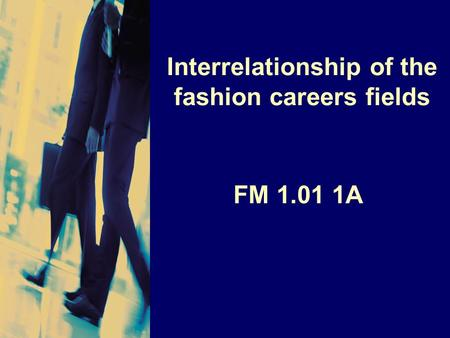 Interrelationship of the fashion careers fields FM 1.01 1A.