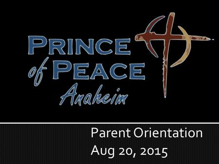 Parent Orientation Aug 20, 2015.  Opening Prayer  Education Sunday  Services at 8:30 and 10:00  Baptism  What We Teach and Believe  Thursday Sept.