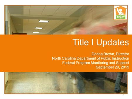 Title I Updates Donna Brown, Director North Carolina Department of Public Instruction Federal Program Monitoring and Support September 29, 2015 1.