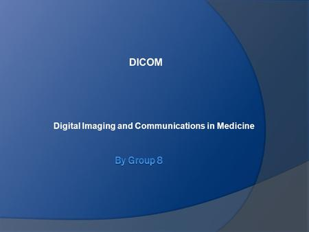 Digital Imaging and Communications in Medicine DICOM.