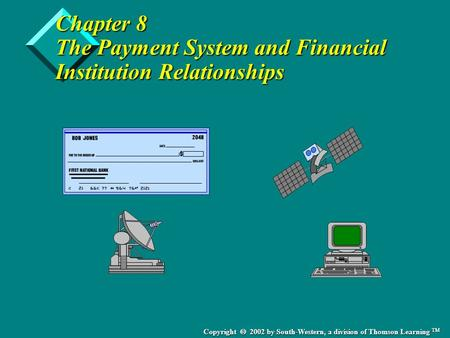 Copyright  2002 by South-Western, a division of Thomson Learning TM Chapter 8 The Payment System and Financial Institution Relationships.