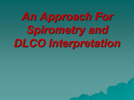 An Approach For Spirometry and DLCO Interpretation