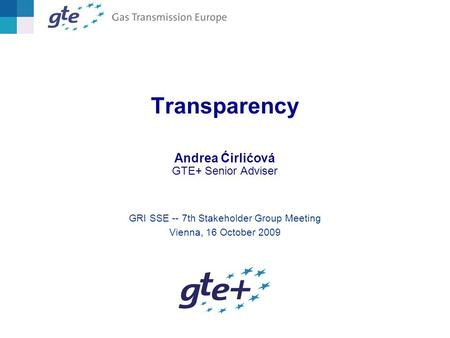 Transparency GRI SSE -- 7th Stakeholder Group Meeting Vienna, 16 October 2009 Andrea Ćirlićová GTE+ Senior Adviser.