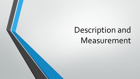 Description and Measurement. Standards S8CS3e- Address the relationship between accuracy and precision. S8CS3d- Decide what degree of precision is adequate,