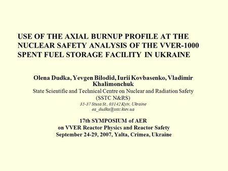USE OF THE AXIAL BURNUP PROFILE AT THE NUCLEAR SAFETY ANALYSIS OF THE VVER-1000 SPENT FUEL STORAGE FACILITY IN UKRAINE Olena Dudka, Yevgen Bilodid, Iurii.