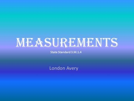 Measurements State Standard 3.M.1.4 London Avery.