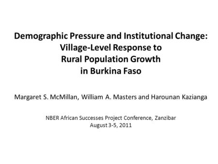 Demographic Pressure and Institutional Change: Village-Level Response to Rural Population Growth in Burkina Faso Margaret S. McMillan, William A. Masters.