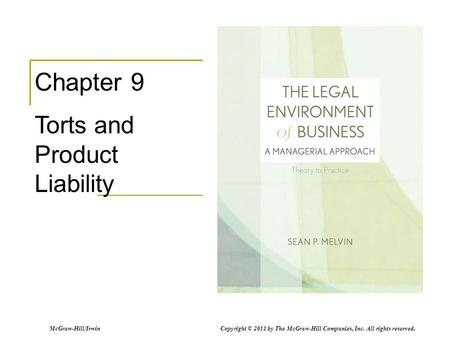 McGraw-Hill/Irwin Copyright © 2011 by The McGraw-Hill Companies, Inc. All rights reserved. Chapter 9 Torts and Product Liability.