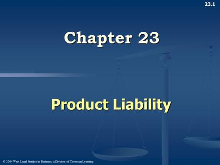 © 2004 West Legal Studies in Business, a Division of Thomson Learning 23.1 Chapter 23 Product Liability.