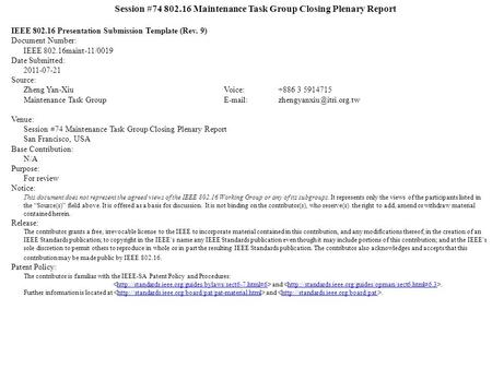 Session #74 802.16 Maintenance Task Group Closing Plenary Report IEEE 802.16 Presentation Submission Template (Rev. 9) Document Number: IEEE 802.16maint-11/0019.