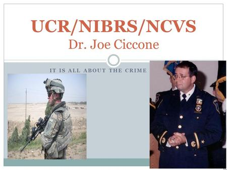 IT IS ALL ABOUT THE CRIME UCR/NIBRS/NCVS Dr. Joe Ciccone.