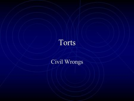 Torts Civil Wrongs Tort When someone commits a wrong in civil law.