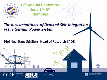 - 1 - 18 th Annual Conference June 1 st - 3 rd Hamburg The new importance of Demand Side Integration in the German Power System Dipl.-Ing. Hans Schäfers,