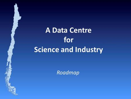 A Data Centre for Science and Industry Roadmap. INNOVATION NETWORKING DATA PROCESSING DATA REPOSITORY.