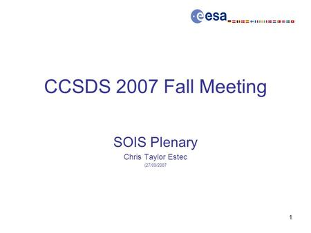 1 CCSDS 2007 Fall Meeting SOIS Plenary Chris Taylor Estec (27/09/2007.