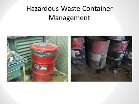 Hazardous Waste Container Management. Are Containers in Good Condition? Some issues here Appropriate.
