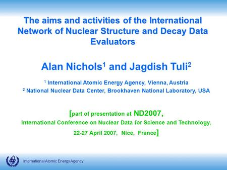 International Atomic Energy Agency The aims and activities of the International Network of Nuclear Structure and Decay Data Evaluators Alan Nichols 1 and.