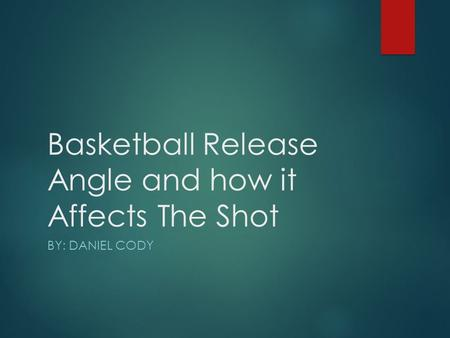Basketball Release Angle and how it Affects The Shot BY: DANIEL CODY.