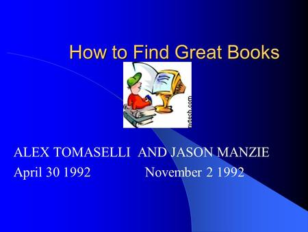 How to Find Great Books ALEX TOMASELLI AND JASON MANZIE April 30 1992 November 2 1992.
