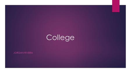 College JORDAN RIVERA. WHY COLLEGE? College is important for many different reasons. It can help you get the career you want. The world is changing rapidly.