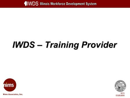 IWDS – Training Provider 4113 03/28/2004. TOC-2 TOC-3 Objectives Understand Terminology and System Overview Enter an Entity Create a Location and Contact.