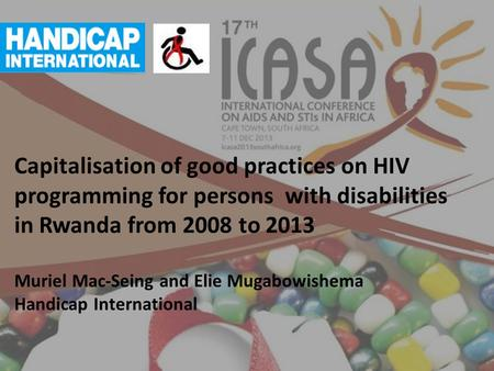 Capitalisation of good practices on HIV programming for persons with disabilities in Rwanda from 2008 to 2013 Muriel Mac-Seing and Elie Mugabowishema Handicap.