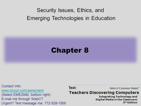 Teachers Discovering Computers Integrating Technology and Digital Media in the Classroom 5 th Edition Chapter 8 Security Issues, Ethics, and Emerging Technologies.